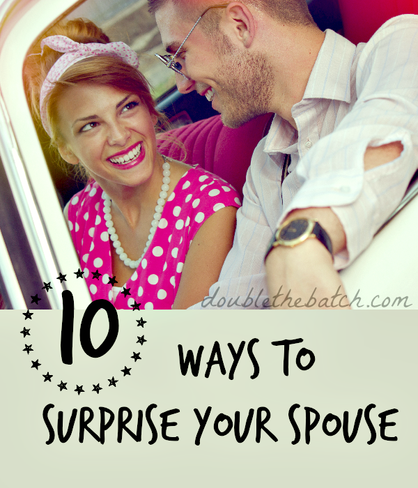 10 ways to surprise your spouse!