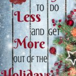 5 Ways to Do Less and Get More out of the Holidays