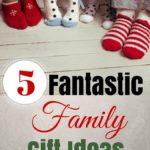 Five Fantastic Family Gift Ideas