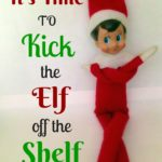 It's Time to Kick the Elf Off the Shelf