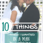 10 Things I Knew I Wanted In A Man, By Watching My Dad!