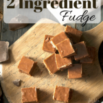 Super Easy Two Ingredient Fudge